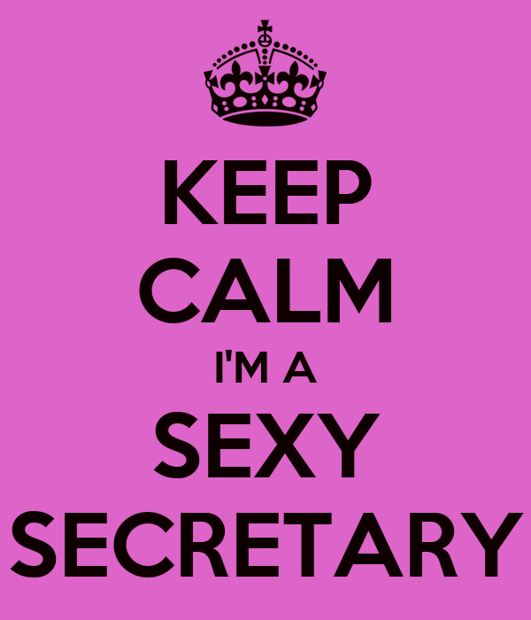 KEEP CALM I'M A SEXY SECRETARY