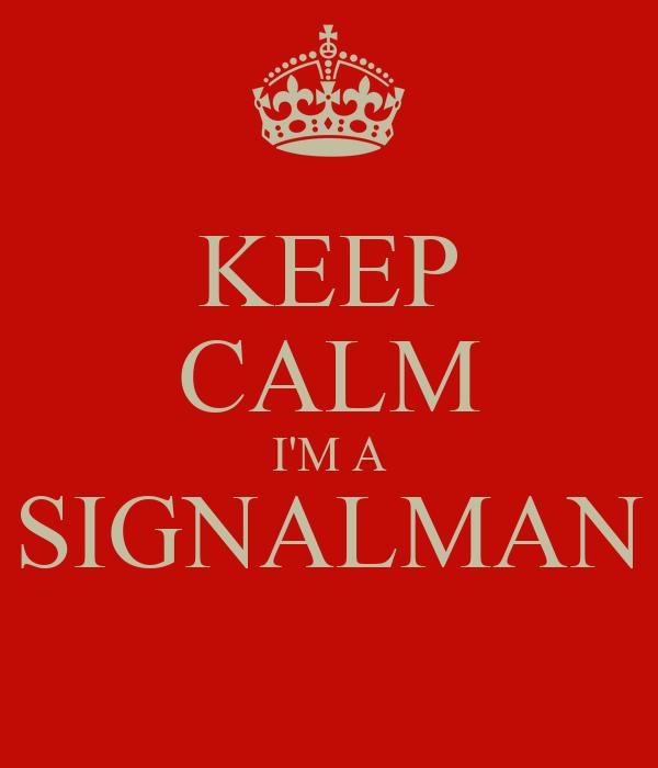 KEEP CALM I'M A SIGNALMAN