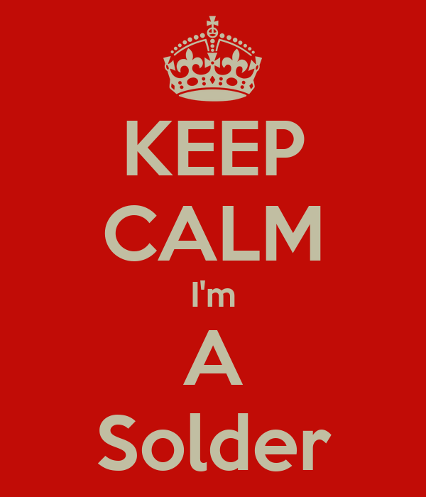 KEEP CALM I'm A Solder