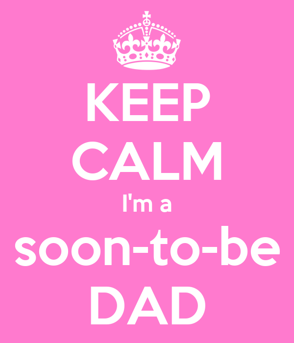 KEEP CALM I'm a soon-to-be DAD