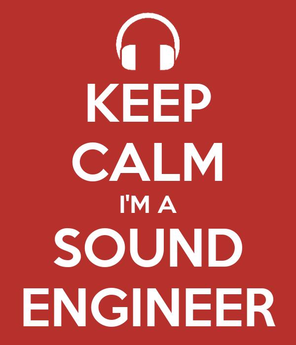 KEEP CALM I'M A SOUND ENGINEER