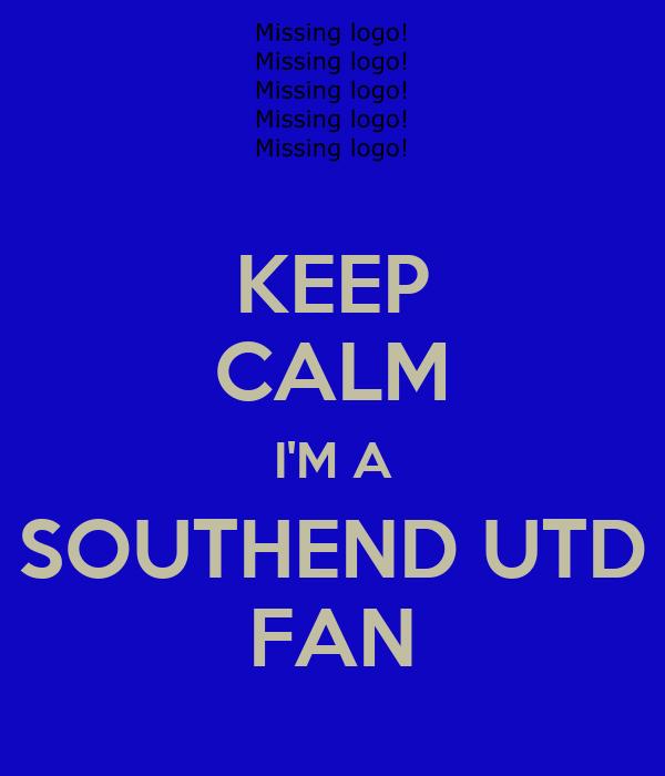 KEEP CALM I'M A SOUTHEND UTD FAN