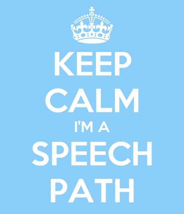 KEEP CALM I'M A SPEECH PATH