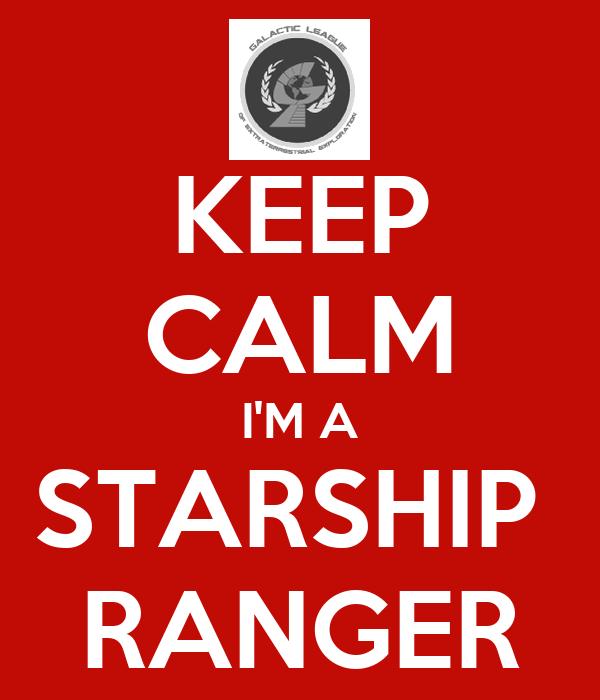 KEEP CALM I'M A STARSHIP  RANGER