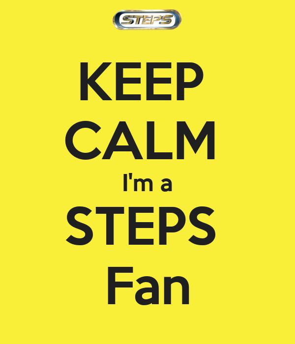 KEEP  CALM  I'm a STEPS  Fan