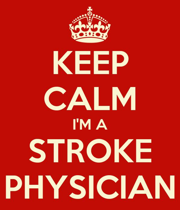 KEEP CALM I'M A STROKE PHYSICIAN