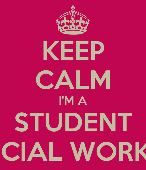 KEEP CALM I'M A STUDENT SOCIAL WORKER