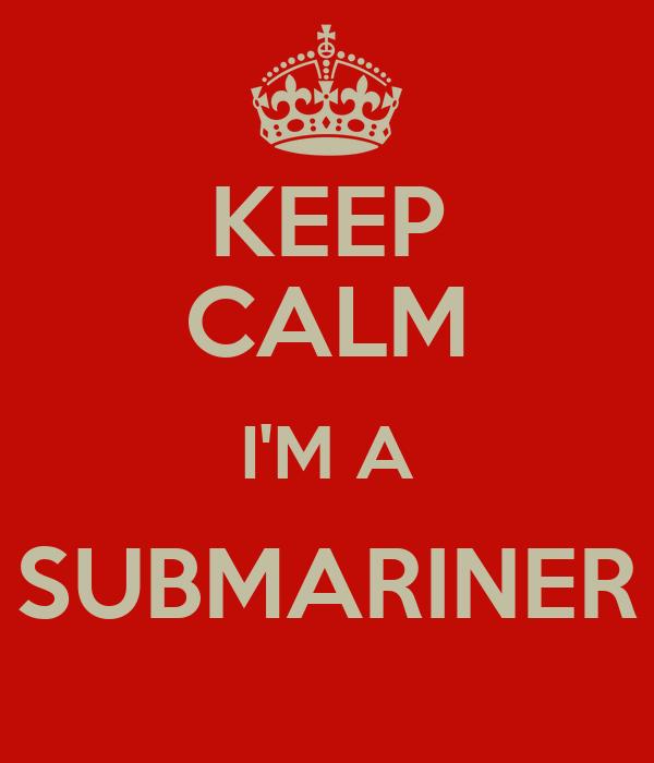 KEEP CALM I'M A SUBMARINER