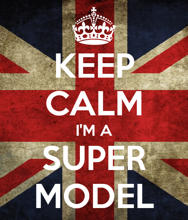 KEEP CALM I'M A SUPER MODEL