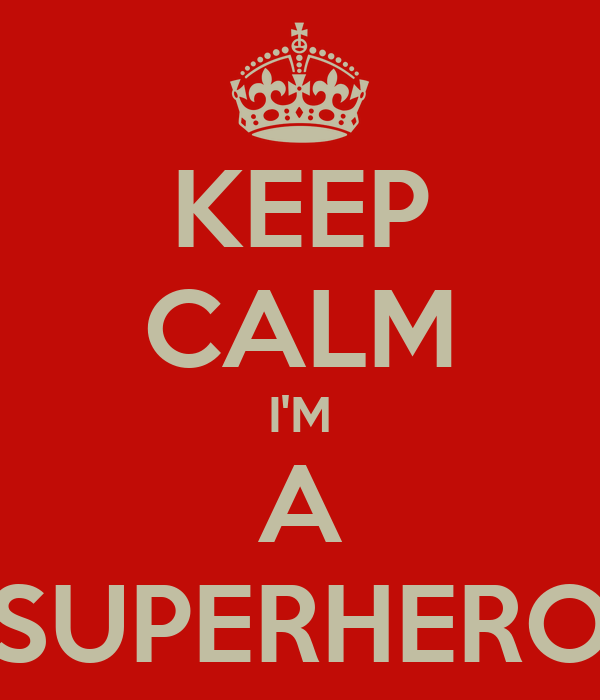 KEEP CALM I'M A SUPERHERO