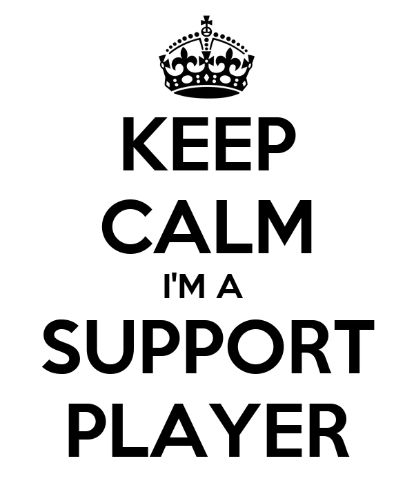 KEEP CALM I'M A  SUPPORT PLAYER