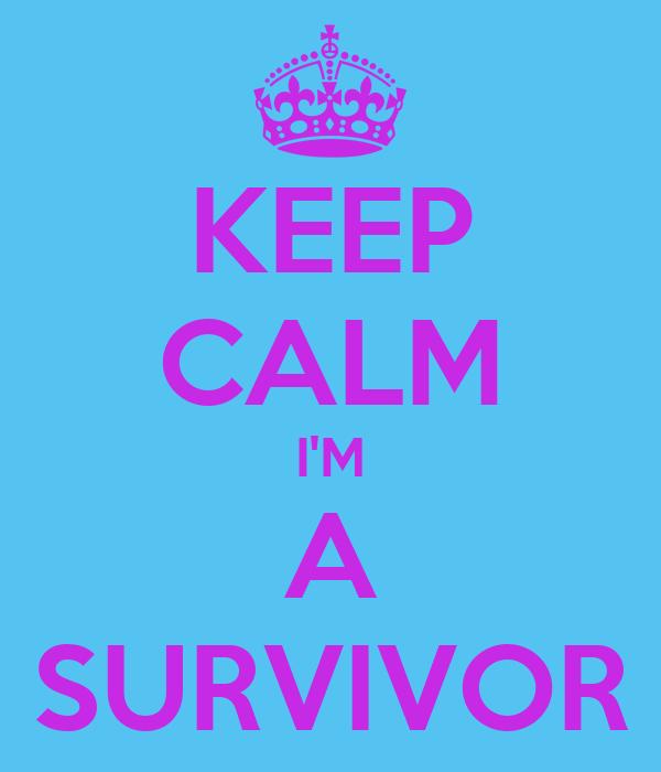 KEEP CALM I'M A SURVIVOR