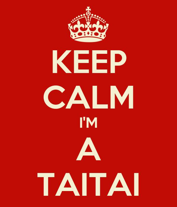 KEEP CALM I'M A TAITAI