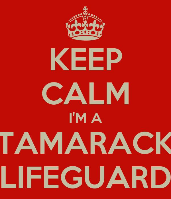 KEEP CALM I'M A TAMARACK LIFEGUARD