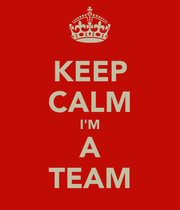 KEEP CALM I'M A TEAM