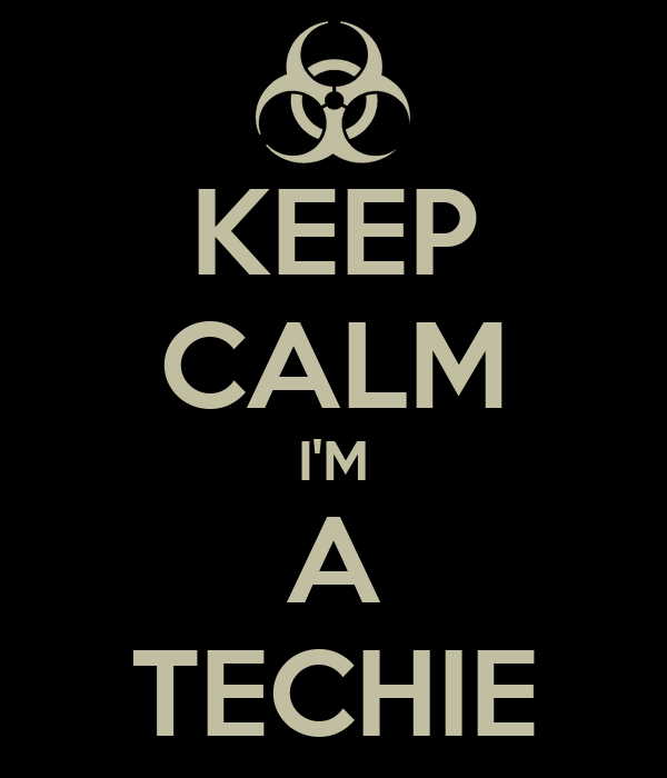 KEEP CALM I'M A TECHIE