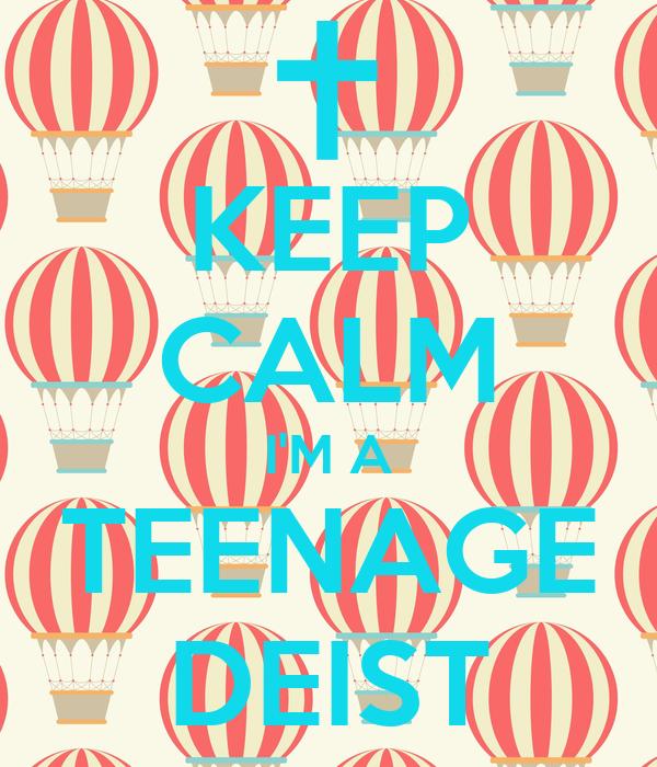 KEEP CALM I'M A TEENAGE DEIST