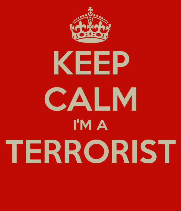 KEEP CALM I'M A TERRORIST