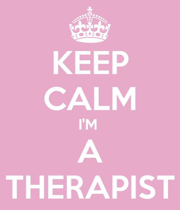 KEEP CALM I'M  A THERAPIST