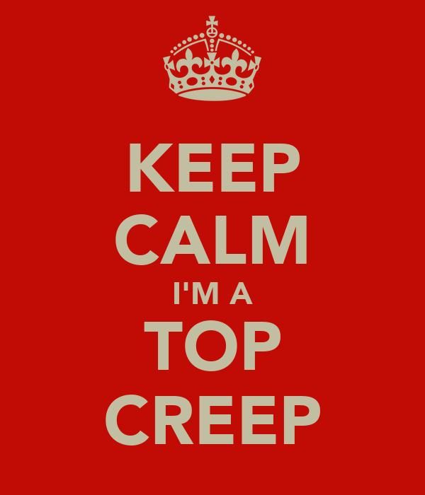 KEEP CALM I'M A TOP CREEP