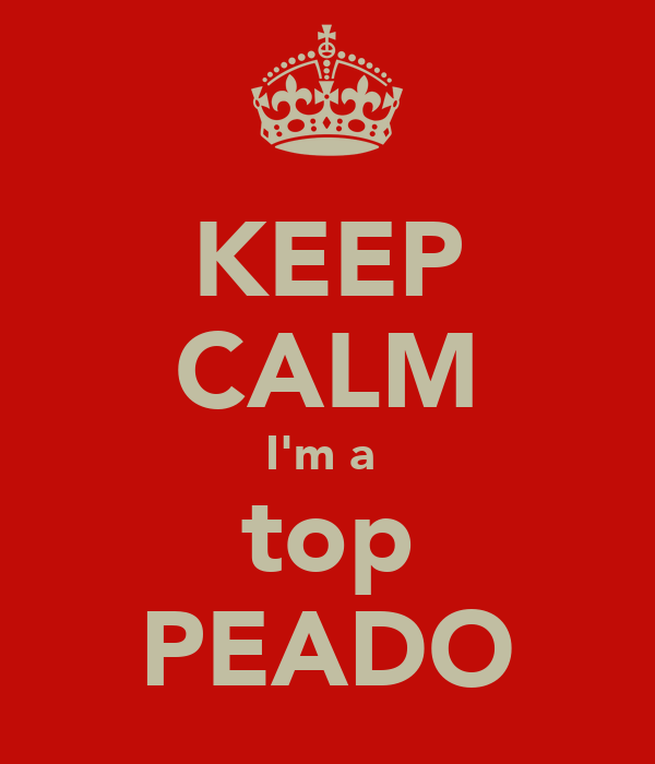 KEEP CALM I'm a  top PEADO