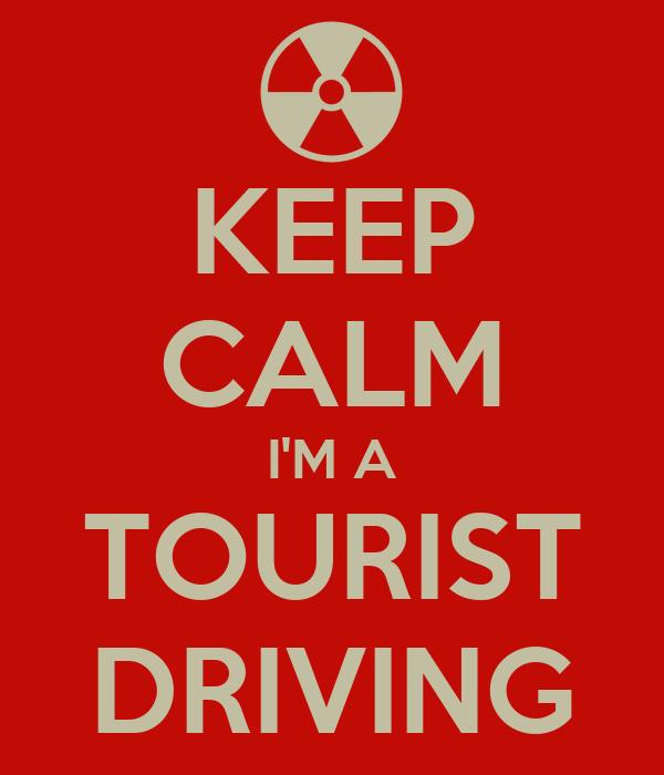 KEEP CALM I'M A TOURIST DRIVING