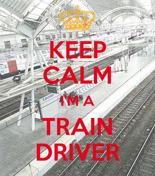 KEEP CALM I'M A TRAIN DRIVER