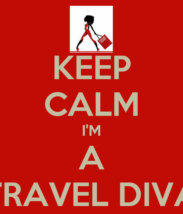 KEEP CALM I'M A TRAVEL DIVA