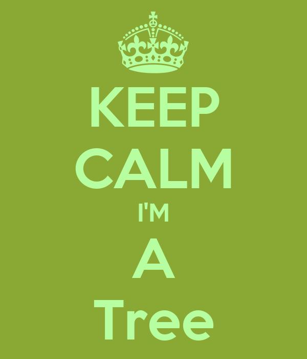 KEEP CALM I'M A Tree
