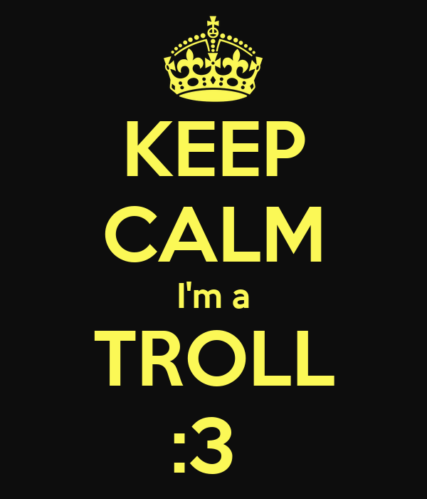 KEEP CALM I'm a TROLL :3