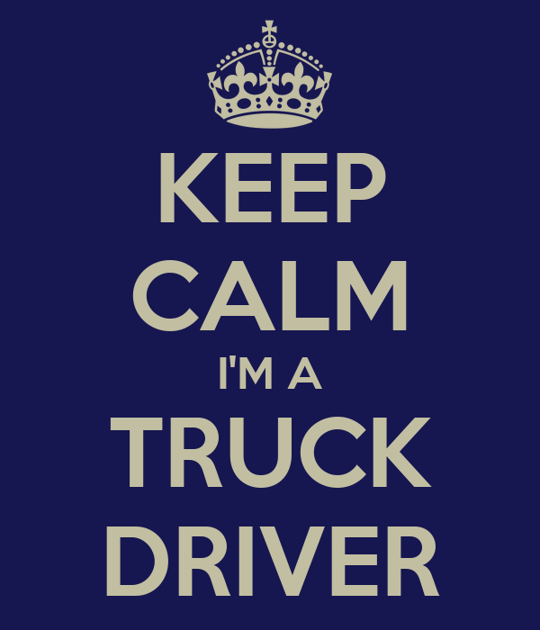 KEEP CALM I'M A TRUCK DRIVER