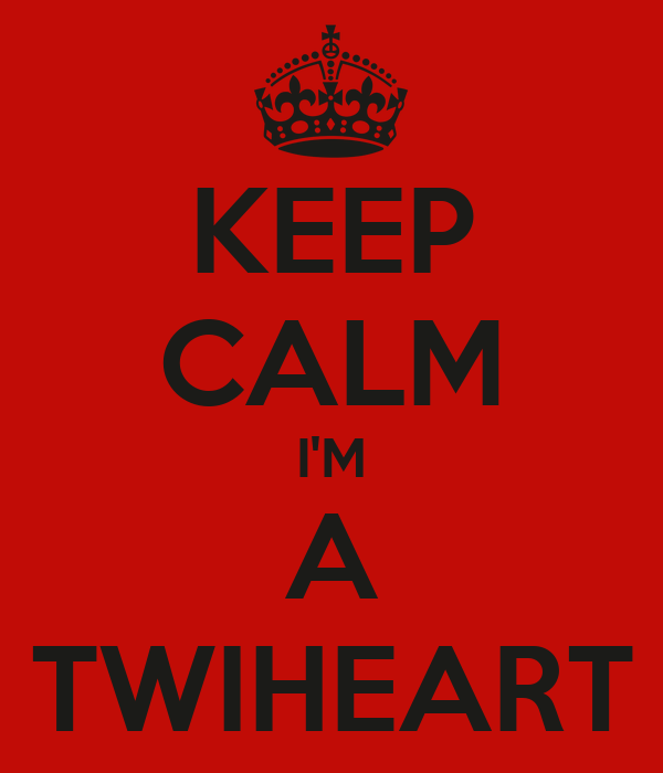 KEEP CALM I'M A TWIHEART