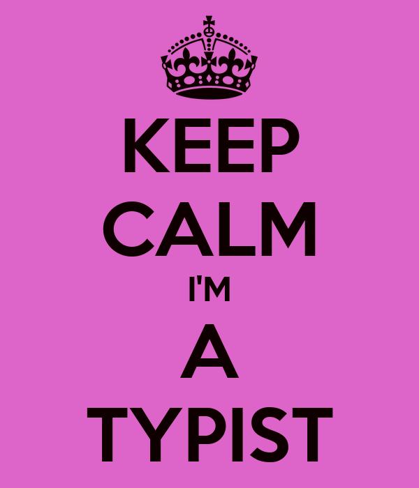 KEEP CALM I'M A TYPIST