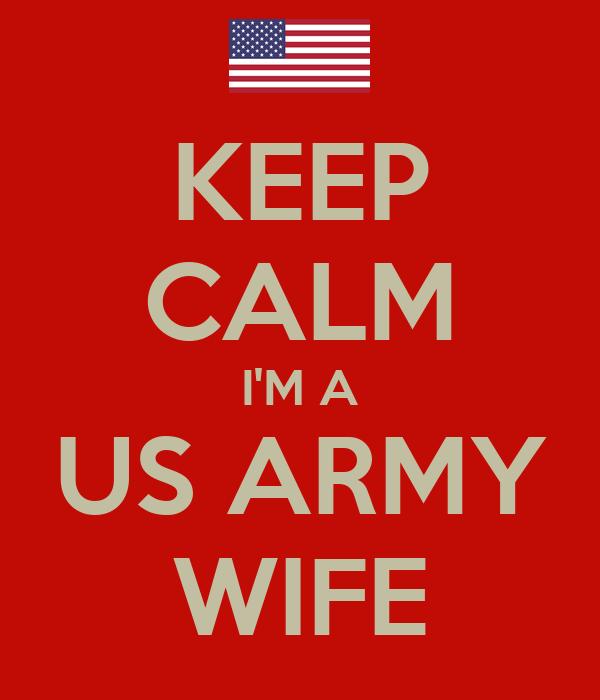 KEEP CALM I'M A US ARMY WIFE