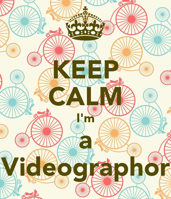 KEEP CALM I'm  a  Videographor