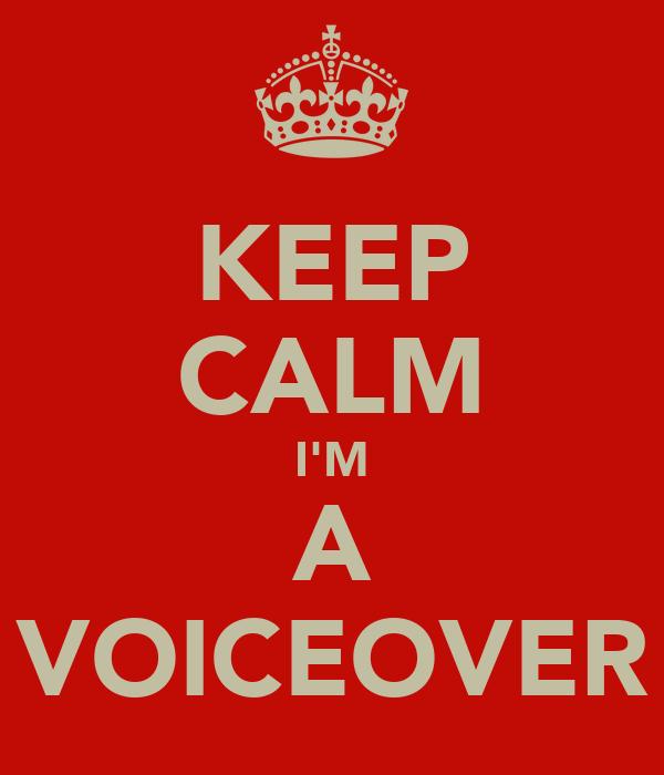 KEEP CALM I'M A VOICEOVER