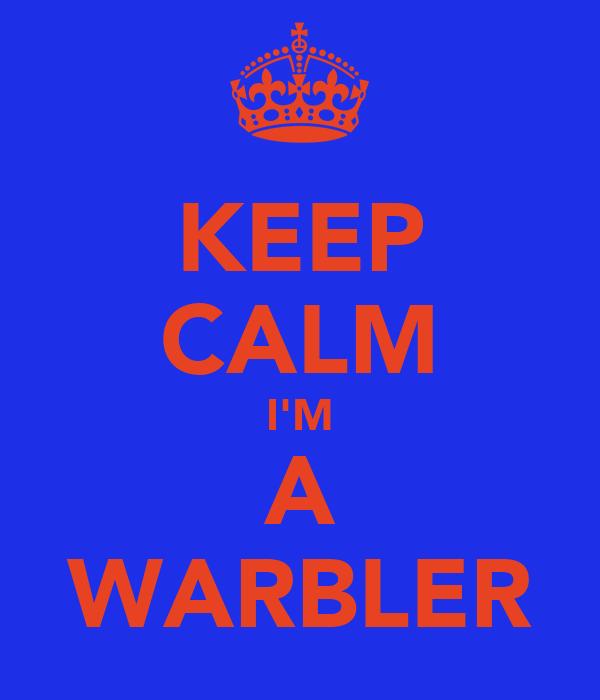 KEEP CALM I'M A WARBLER