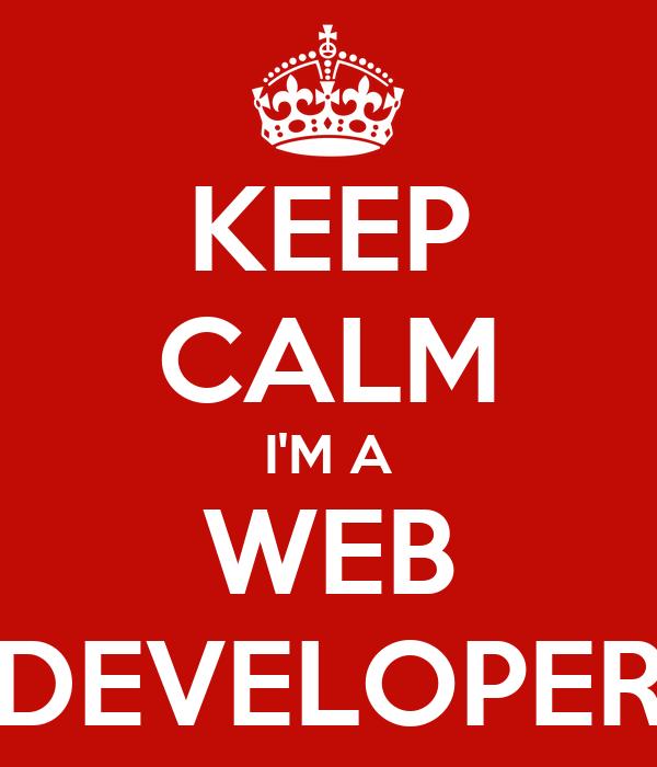 KEEP CALM I'M A WEB DEVELOPER
