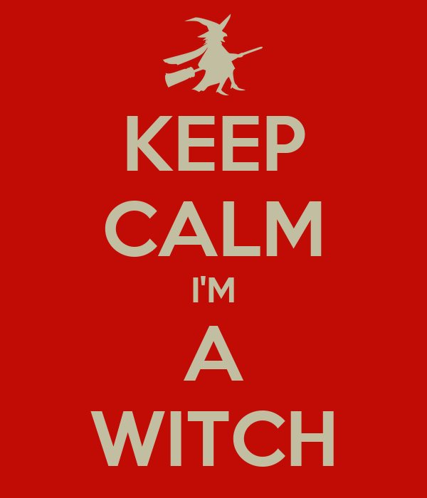KEEP CALM I'M A WITCH