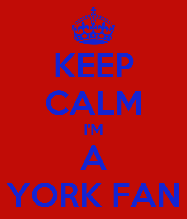 KEEP CALM I'M A YORK FAN