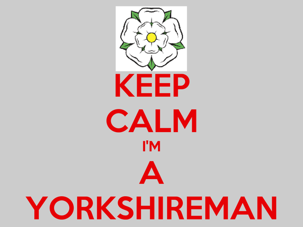 KEEP CALM I'M A YORKSHIREMAN