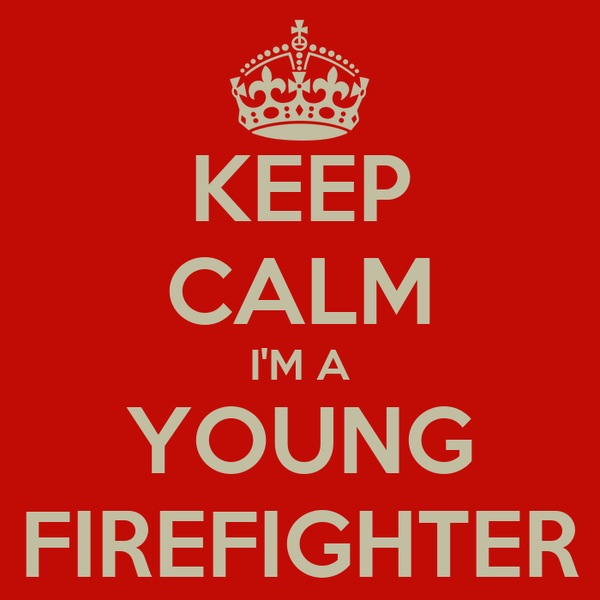 KEEP CALM I'M A YOUNG FIREFIGHTER