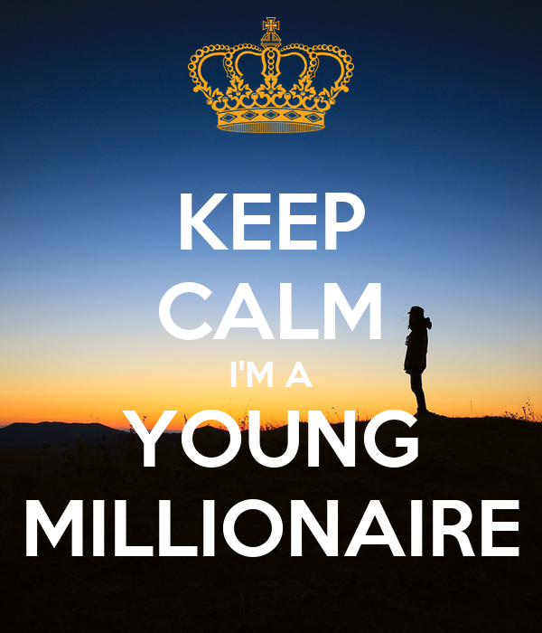 KEEP CALM I'M A YOUNG MILLIONAIRE