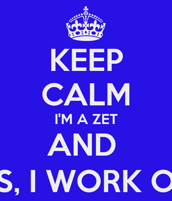 KEEP CALM I'M A ZET AND  YES, I WORK OUT