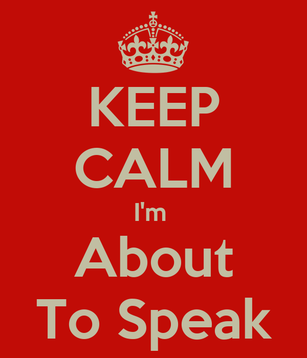 KEEP CALM I'm  About To Speak