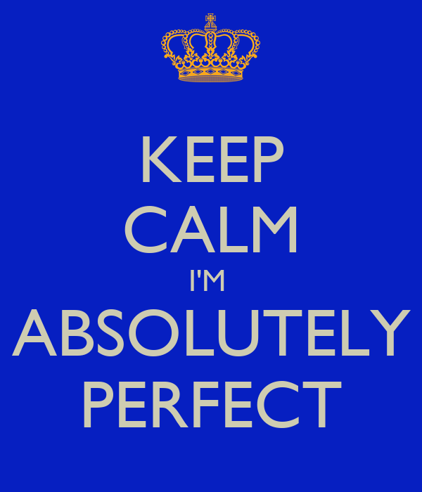 KEEP CALM I'M  ABSOLUTELY PERFECT