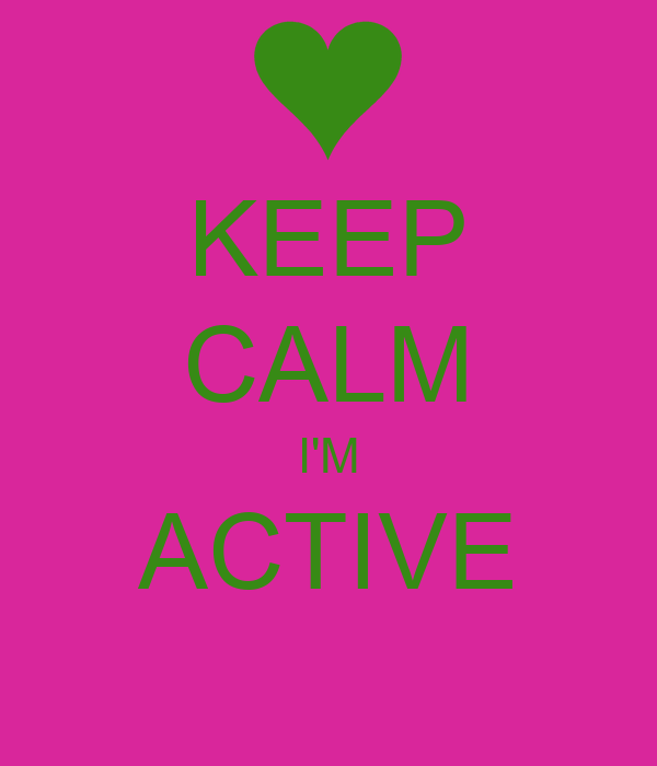 KEEP CALM I'M ACTIVE