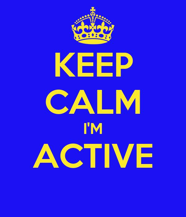 KEEP CALM I'M ACTIVE