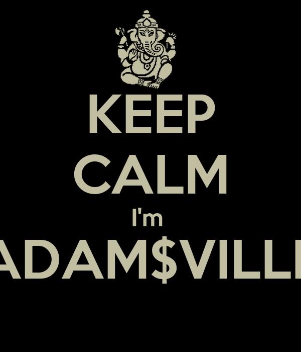 KEEP CALM I'm  ADAM$VILLE