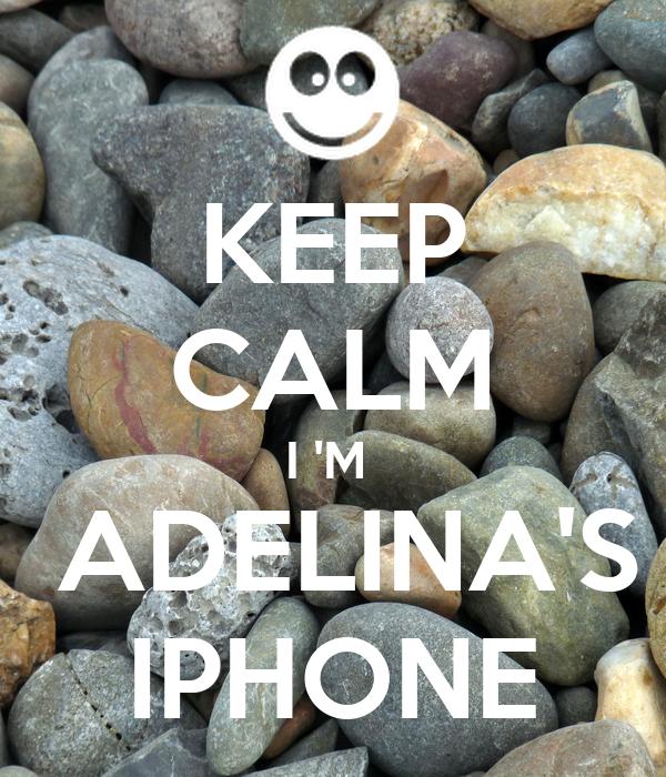 KEEP CALM I 'M   ADELINA'S IPHONE